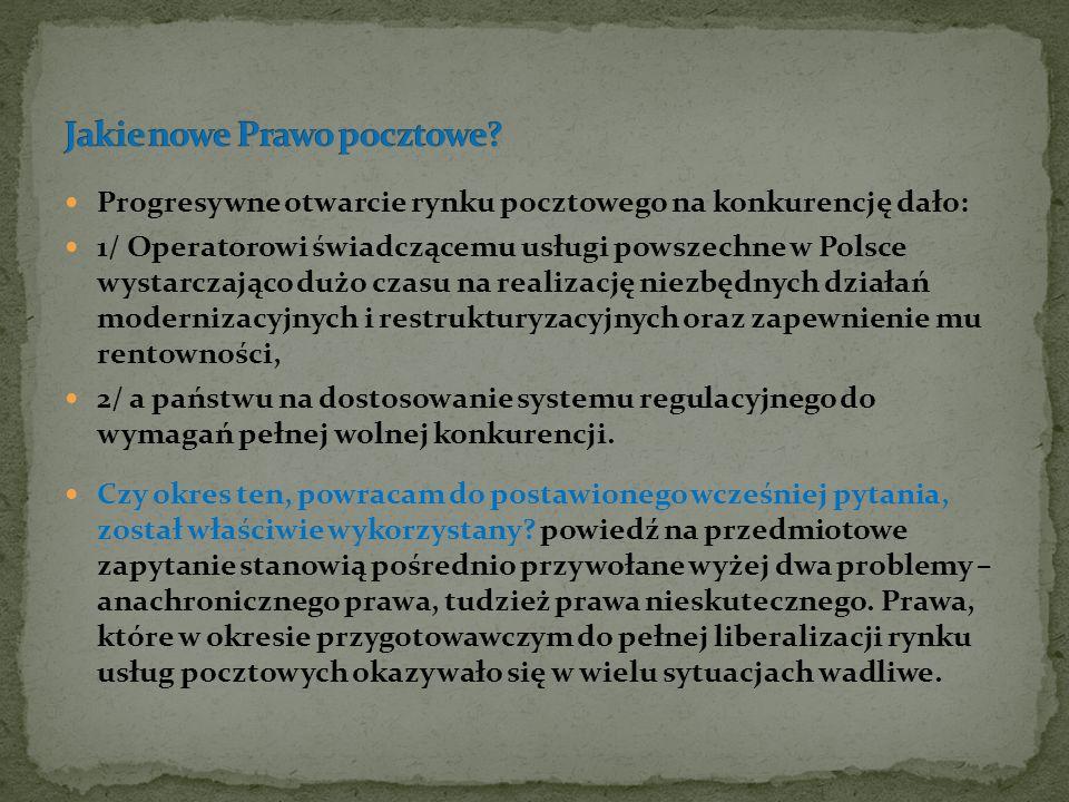 Progresywne otwarcie rynku pocztowego na konkurencję dało: 1/ Operatorowi świadczącemu usługi powszechne w Polsce wystarczająco dużo czasu na realizac