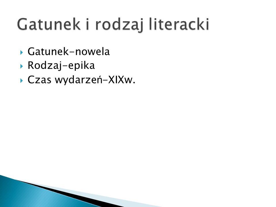 Gatunek-nowela Rodzaj-epika Czas wydarze ń -XIXw.
