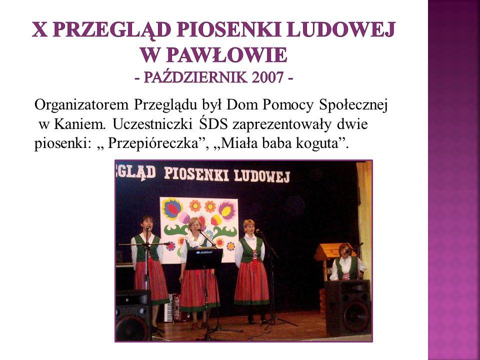 Organizatorem Przeglądu był Dom Pomocy Społecznej w Kaniem. Uczestniczki ŚDS zaprezentowały dwie piosenki: Przepióreczka, Miała baba koguta.