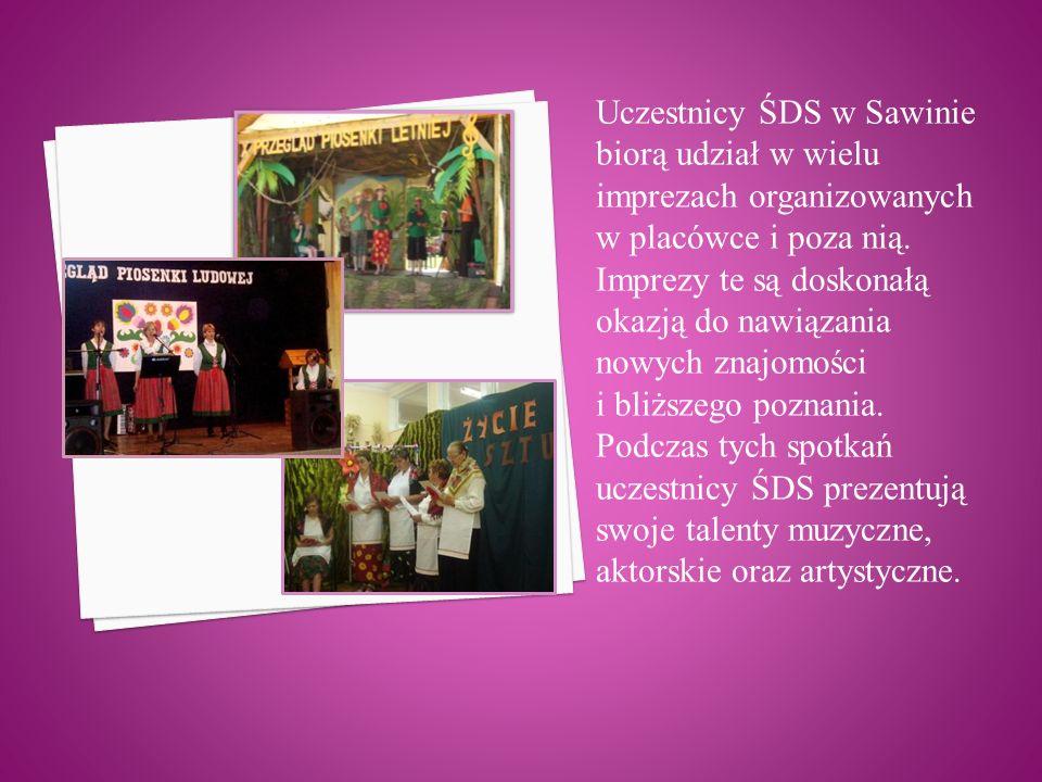 Uczestnicy ŚDS w Sawinie biorą udział w wielu imprezach organizowanych w placówce i poza nią. Imprezy te są doskonałą okazją do nawiązania nowych znaj