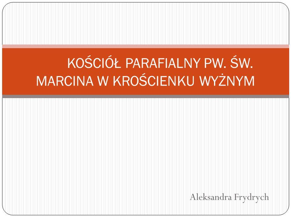 Aleksandra Frydrych KOŚCIÓŁ PARAFIALNY PW. ŚW. MARCINA W KROŚCIENKU WYŻNYM