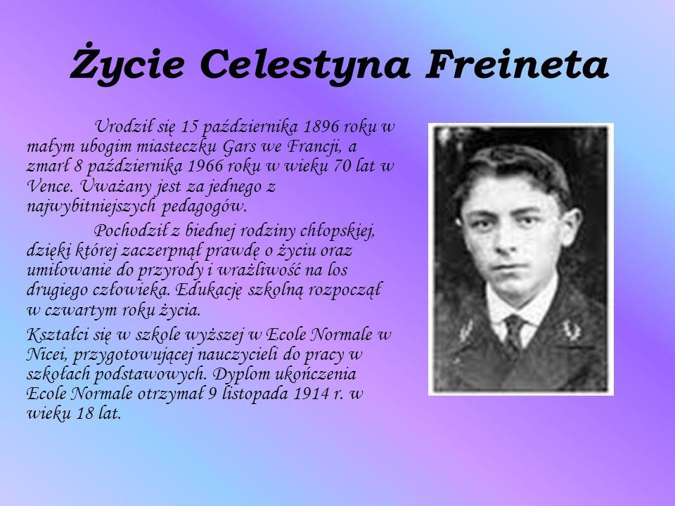 Życie Celestyna Freineta Urodził się 15 października 1896 roku w małym ubogim miasteczku Gars we Francji, a zmarł 8 października 1966 roku w wieku 70