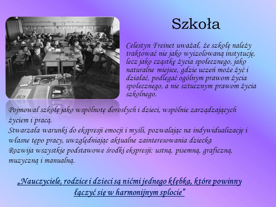 Szkoła Celestyn Freinet uważał, że szkołę należy traktować nie jako wyizolowaną instytucję, lecz jako cząstkę życia społecznego, jako naturalne miejsc