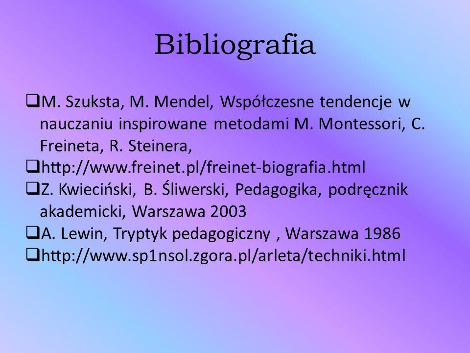 Bibliografia M. Szuksta, M. Mendel, Współczesne tendencje w nauczaniu inspirowane metodami M. Montessori, C. Freineta, R. Steinera, http://www.freinet