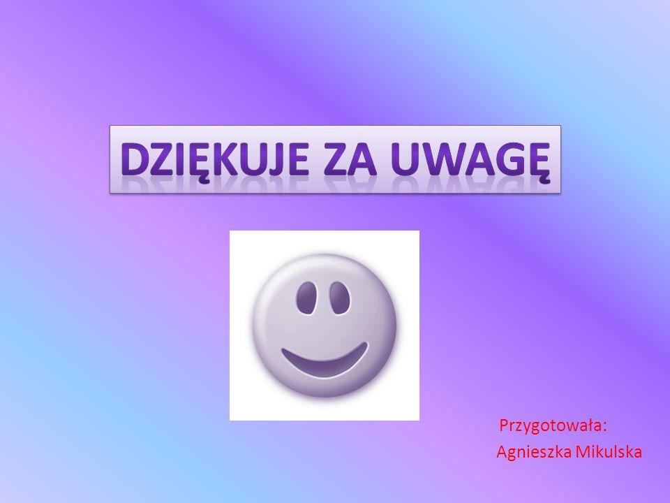Przygotowała: Agnieszka Mikulska