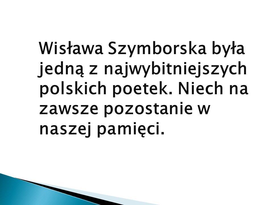 Wisława Szymborska była jedną z najwybitniejszych polskich poetek. Niech na zawsze pozostanie w naszej pamięci.