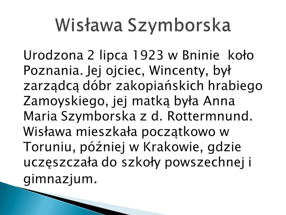 Urodzona 2 lipca 1923 w Bninie koło Poznania. Jej ojciec, Wincenty, był zarządcą dóbr zakopiańskich hrabiego Zamoyskiego, jej matką była Anna Maria Sz