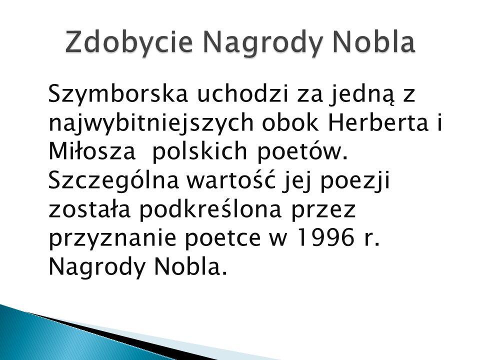 Szymborska uchodzi za jedną z najwybitniejszych obok Herberta i Miłosza polskich poetów. Szczególna wartość jej poezji została podkreślona przez przyz