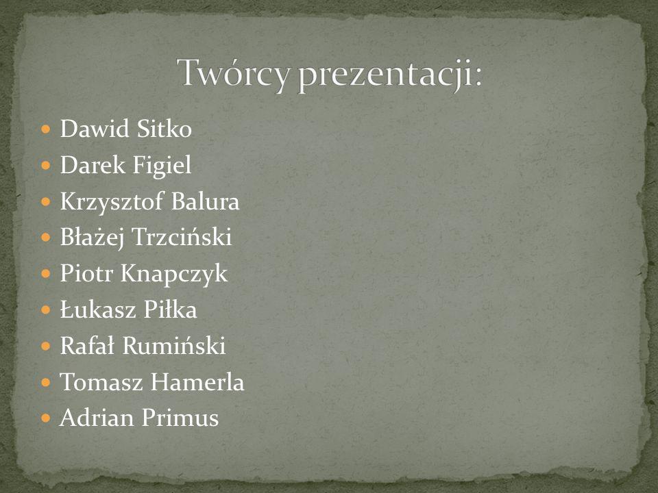 Dawid Sitko Darek Figiel Krzysztof Balura Błażej Trzciński Piotr Knapczyk Łukasz Piłka Rafał Rumiński Tomasz Hamerla Adrian Primus