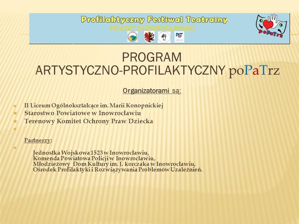 PROGRAM ARTYSTYCZNO-PROFILAKTYCZNY poPaTrz Organizatorami są: II Liceum Ogólnokształcące im.