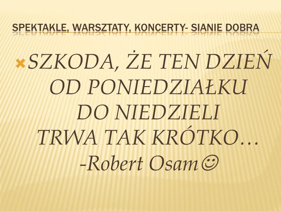 SZKODA, ŻE TEN DZIEŃ OD PONIEDZIAŁKU DO NIEDZIELI TRWA TAK KRÓTKO… -Robert Osam