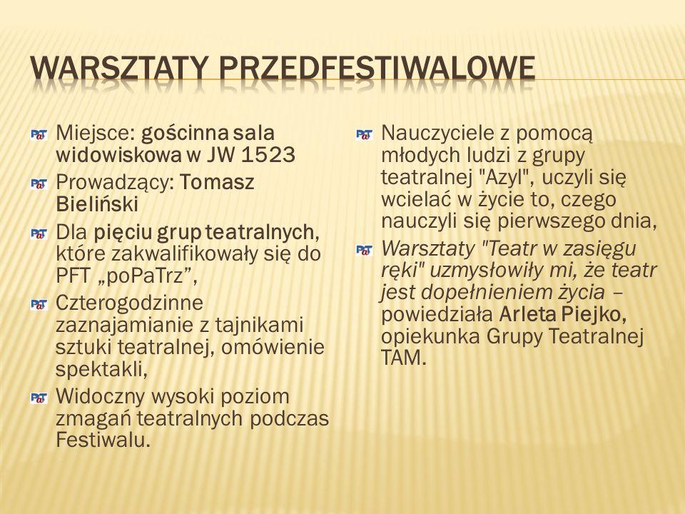 Miejsce: gościnna sala widowiskowa w JW 1523 Prowadzący: Tomasz Bieliński Dla pięciu grup teatralnych, które zakwalifikowały się do PFT poPaTrz, Czterogodzinne zaznajamianie z tajnikami sztuki teatralnej, omówienie spektakli, Widoczny wysoki poziom zmagań teatralnych podczas Festiwalu.