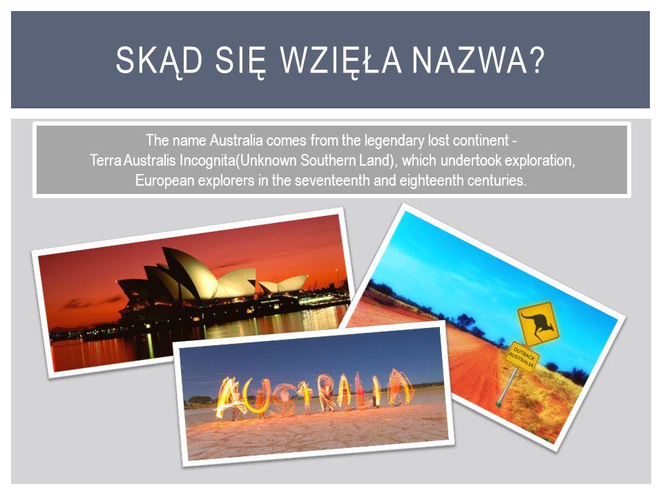 Nazwa Australia pochodzi od legendarnego kontynentu - Terra Australis Incognita (Nieznana Ziemia Południowa) poszukiwania którego podejmowali podróżni