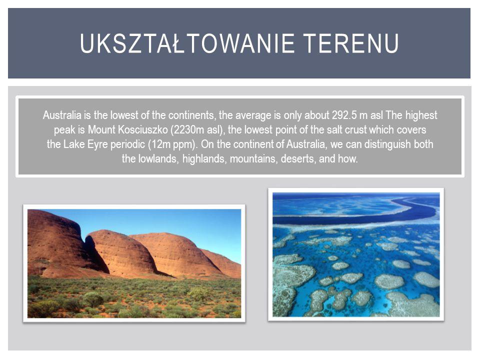 Australia to najniższy z kontynentów, średnia wysokość to tylko około 292,5m n. p. m. Najwyższy szczyt to Góra Kościuszki (2230m n.p.m.), najniższy pu
