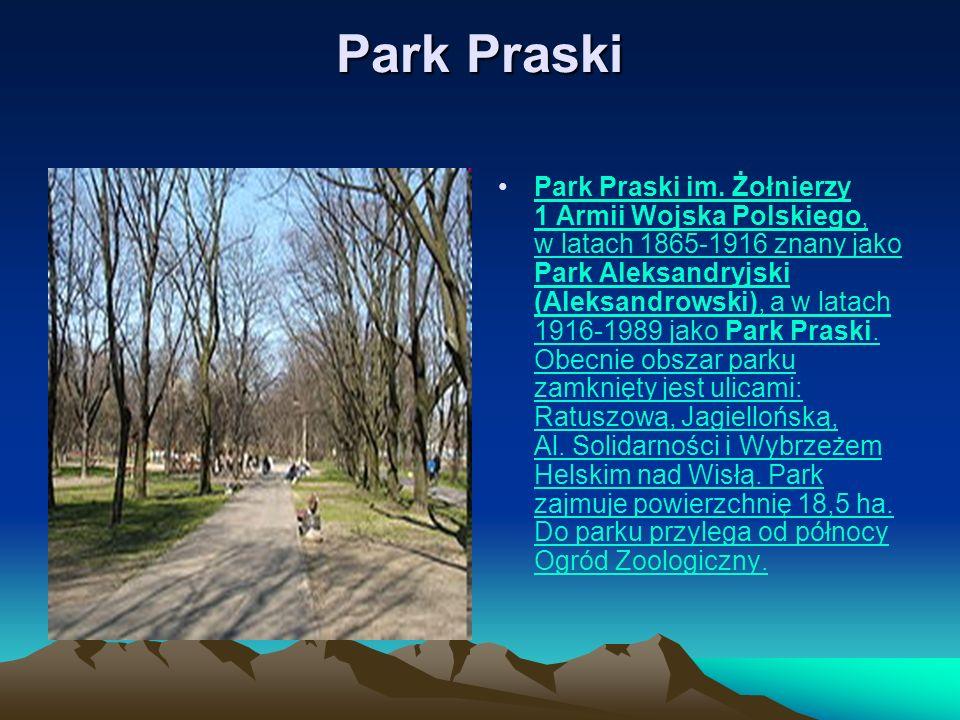 Park Praski Park Praski im. Żołnierzy 1 Armii Wojska Polskiego, w latach 1865-1916 znany jako Park Aleksandryjski (Aleksandrowski), a w latach 1916-19