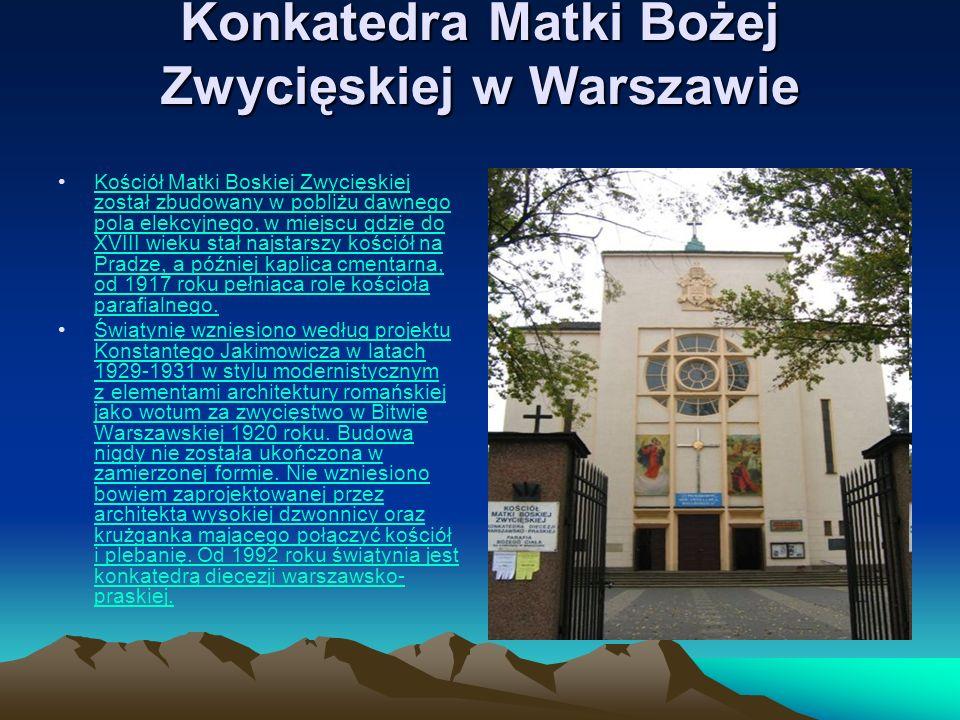 Konkatedra Matki Bożej Zwycięskiej w Warszawie Kościół Matki Boskiej Zwycięskiej został zbudowany w pobliżu dawnego pola elekcyjnego, w miejscu gdzie