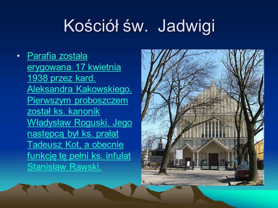 Kościół św. Jadwigi Parafia została erygowana 17 kwietnia 1938 przez kard. Aleksandra Kakowskiego. Pierwszym proboszczem został ks. kanonik Władysław