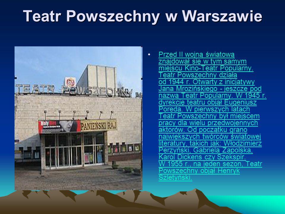 Przed II wojną światową znajdował się w tym samym miejscu Kino-Teatr Popularny. Teatr Powszechny działa od 1944 r. Otwarty z inicjatywy Jana Mroziński