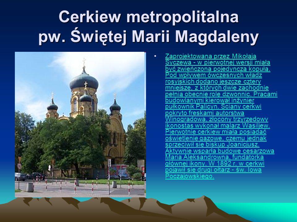 Cerkiew metropolitalna pw. Świętej Marii Magdaleny Zaprojektowana przez Mikołaja Syczewa - w pierwotnej wersji miała być zwieńczona pojedynczą kopułą.