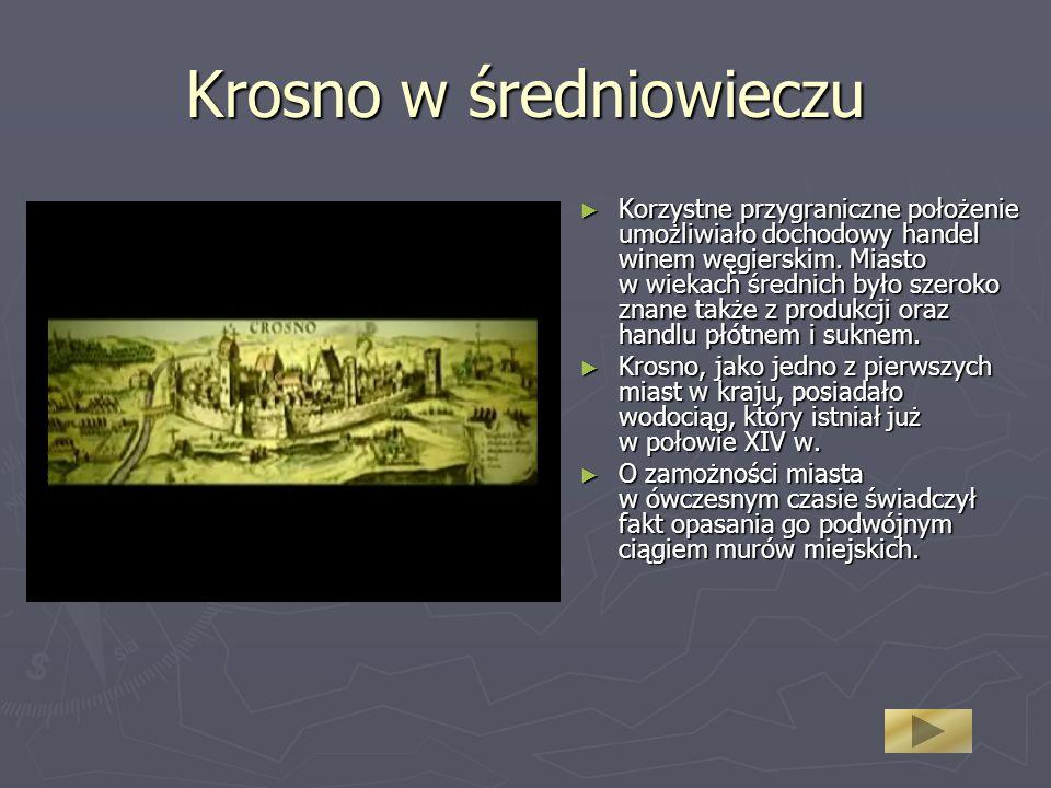Krosno w średniowieczu Korzystne przygraniczne położenie umożliwiało dochodowy handel winem węgierskim. Miasto w wiekach średnich było szeroko znane t