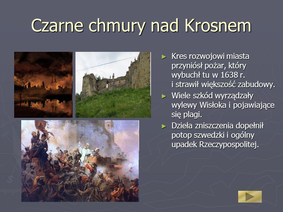 Czarne chmury nad Krosnem Kres rozwojowi miasta przyniósł pożar, który wybuchł tu w 1638 r. i strawił większość zabudowy. Kres rozwojowi miasta przyni