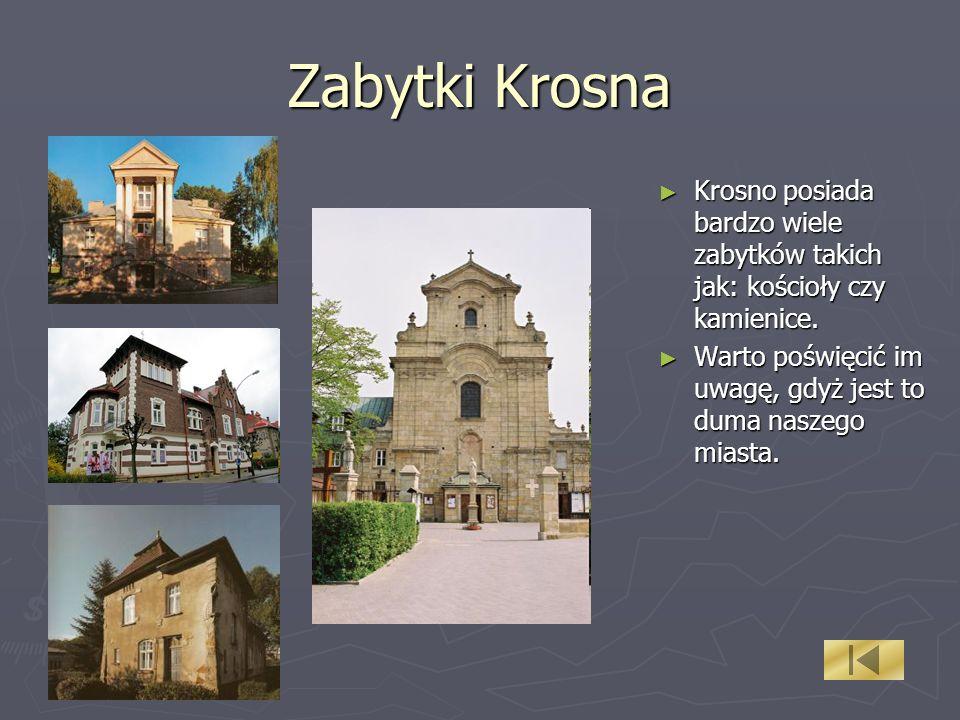 Zabytki Krosna Krosno posiada bardzo wiele zabytków takich jak: kościoły czy kamienice. Krosno posiada bardzo wiele zabytków takich jak: kościoły czy