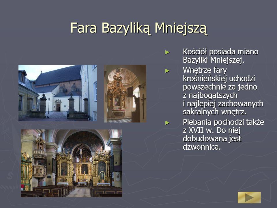 Fara Bazyliką Mniejszą Kościół posiada miano Bazyliki Mniejszej. Kościół posiada miano Bazyliki Mniejszej. Wnętrze fary krośnieńskiej uchodzi powszech
