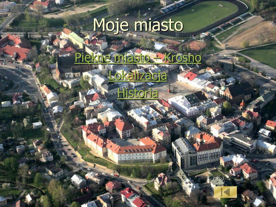 Moje miasto Piękne miasto – Krosno Piękne miasto – Krosno Lokalizacja Historia