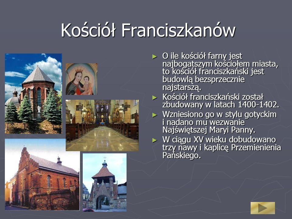 Kościół Franciszkanów O ile kościół farny jest najbogatszym kościołem miasta, to kościół franciszkański jest budowlą bezsprzecznie najstarszą. Kościół
