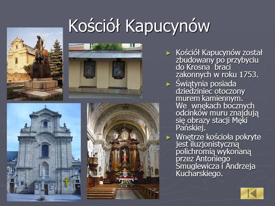 Kościół Kapucynów Kościół Kapucynów został zbudowany po przybyciu do Krosna braci zakonnych w roku 1753. Świątynia posiada dziedziniec otoczony murem