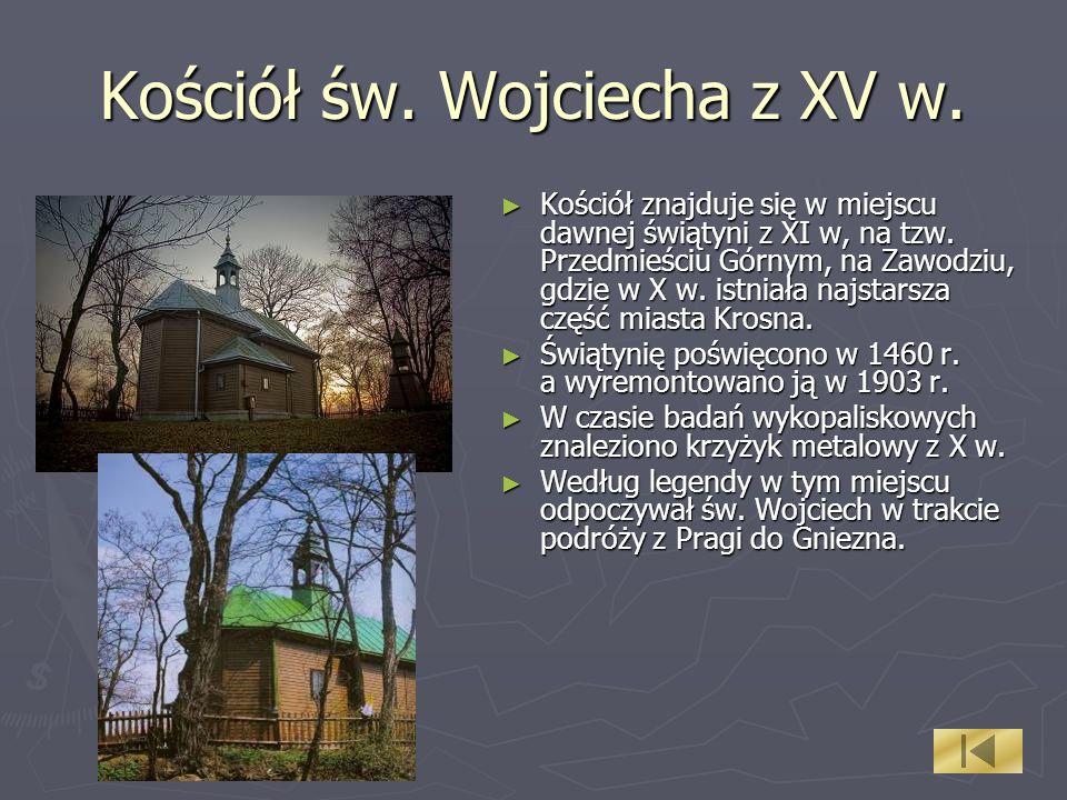 Kościół św. Wojciecha z XV w. Kościół znajduje się w miejscu dawnej świątyni z XI w, na tzw. Przedmieściu Górnym, na Zawodziu, gdzie w X w. istniała n