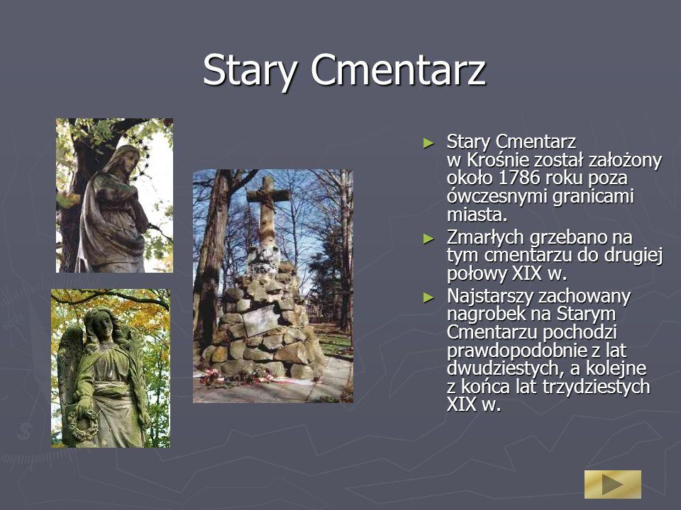 Stary Cmentarz Stary Cmentarz w Krośnie został założony około 1786 roku poza ówczesnymi granicami miasta. Zmarłych grzebano na tym cmentarzu do drugie