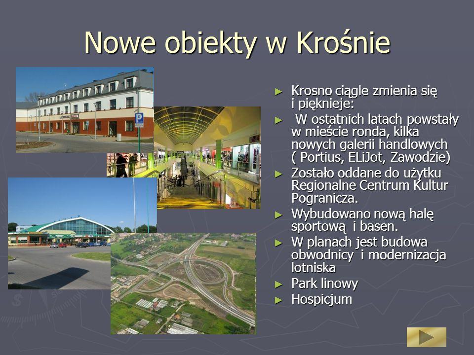Nowe obiekty w Krośnie Krosno ciągle zmienia się i pięknieje: Krosno ciągle zmienia się i pięknieje: W ostatnich latach powstały w mieście ronda, kilk