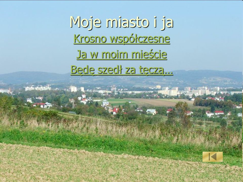 Moje miasto i ja Krosno współczesne Krosno współczesne Ja w moim mieście Ja w moim mieście Będę szedł za tęczą… Będę szedł za tęczą…