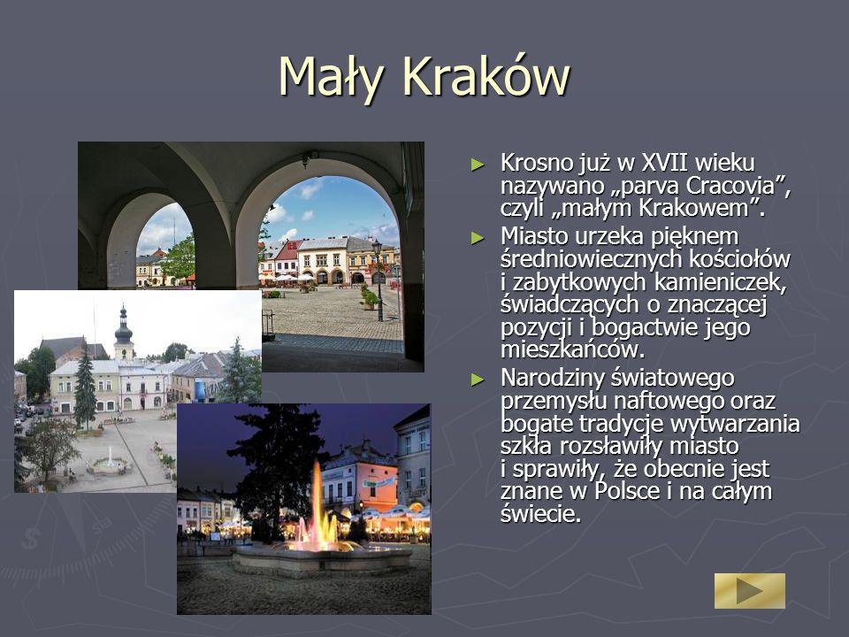 Mały Kraków Krosno już w XVII wieku nazywano parva Cracovia, czyli małym Krakowem. Krosno już w XVII wieku nazywano parva Cracovia, czyli małym Krakow