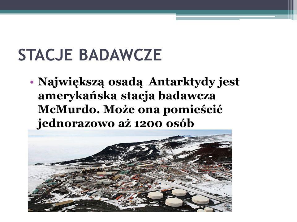 STACJE BADAWCZE Antarktyda to jedyny prawie niezamieszkany kontynent. Działają tam wyłącznie stacje badawcze. Naukowcy z całego świata badają klimat,