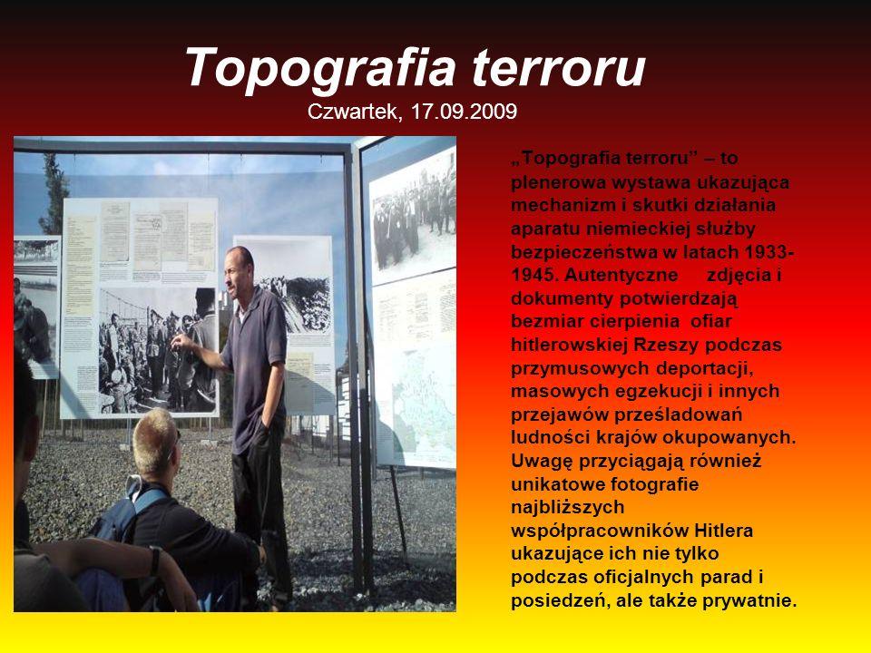 Topografia terroru Czwartek, 17.09.2009 Topografia terroru – to plenerowa wystawa ukazująca mechanizm i skutki działania aparatu niemieckiej służby be