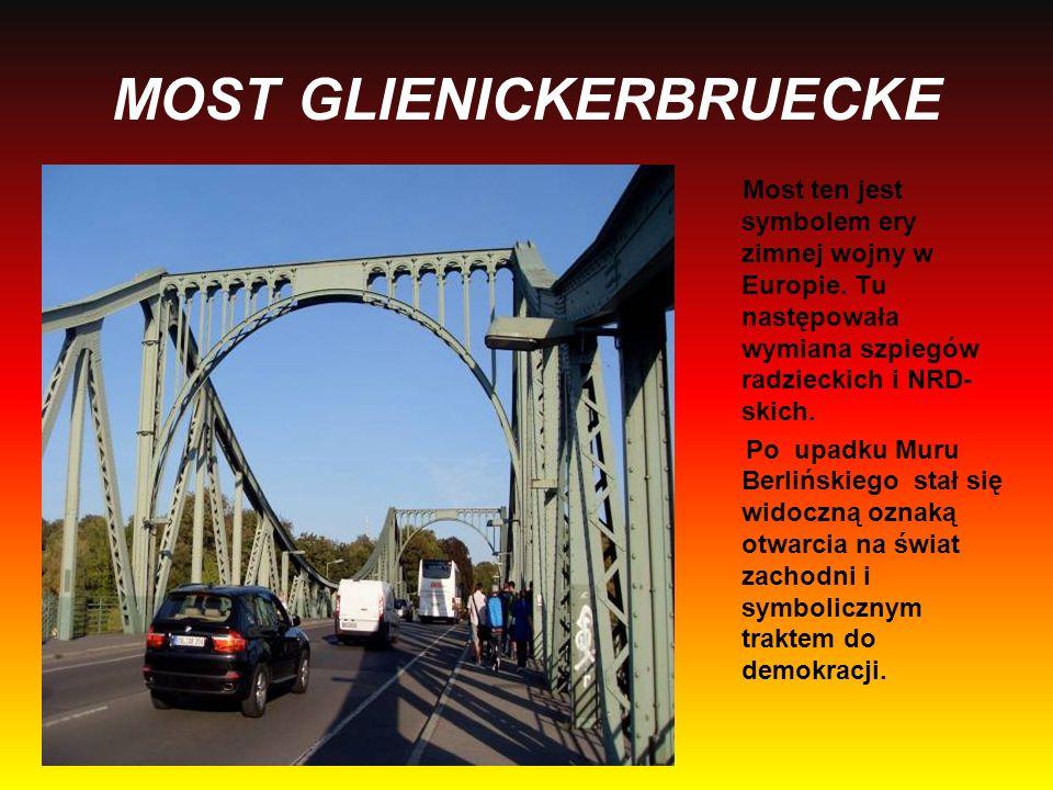 MOST GLIENICKERBRUECKE Most ten jest symbolem ery zimnej wojny w Europie. Tu następowała wymiana szpiegów radzieckich i NRD- skich. Po upadku Muru Ber