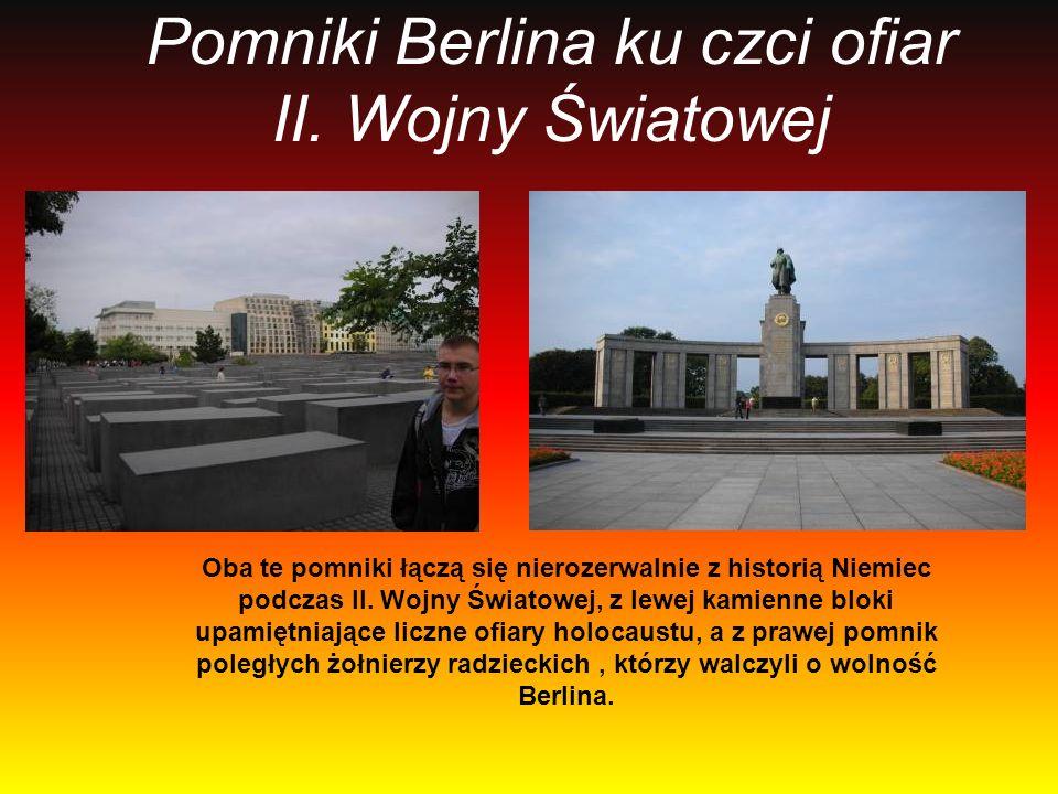 Pomniki Berlina ku czci ofiar II. Wojny Światowej Oba te pomniki łączą się nierozerwalnie z historią Niemiec podczas II. Wojny Światowej, z lewej kami