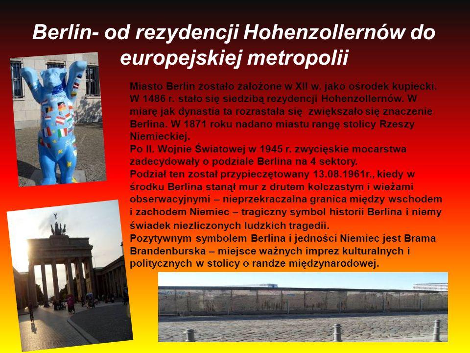 Berlin- od rezydencji Hohenzollernów do europejskiej metropolii Miasto Berlin zostało założone w XII w. jako ośrodek kupiecki. W 1486 r. stało się sie