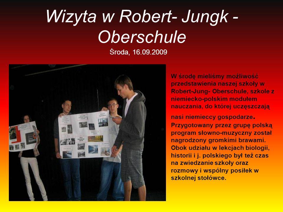 Wizyta w Robert- Jungk - Oberschule Środa, 16.09.2009 W środę mieliśmy możliwość przedstawienia naszej szkoły w Robert-Jung- Oberschule, szkole z niem