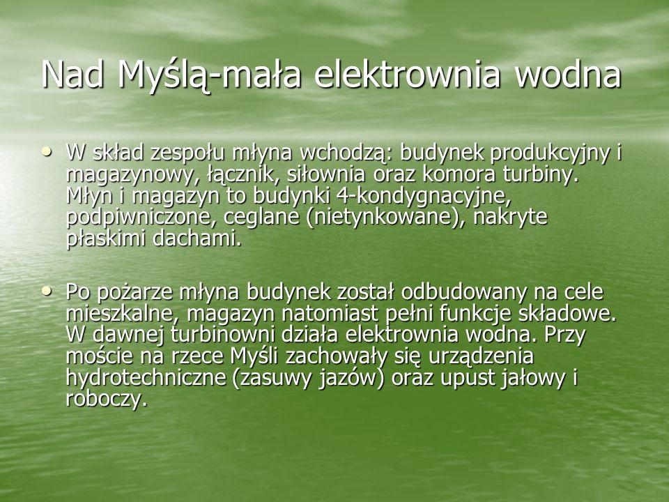 Nad Myślą-mała elektrownia wodna W skład zespołu młyna wchodzą: budynek produkcyjny i magazynowy, łącznik, siłownia oraz komora turbiny. Młyn i magazy