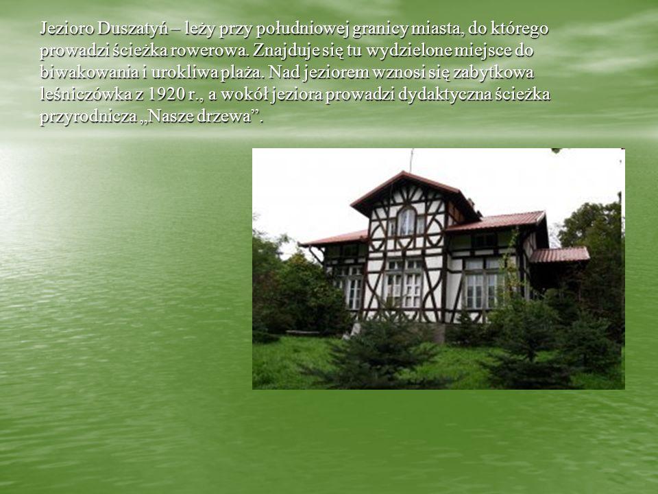 Jezioro Duszatyń – leży przy południowej granicy miasta, do którego prowadzi ścieżka rowerowa. Znajduje się tu wydzielone miejsce do biwakowania i uro
