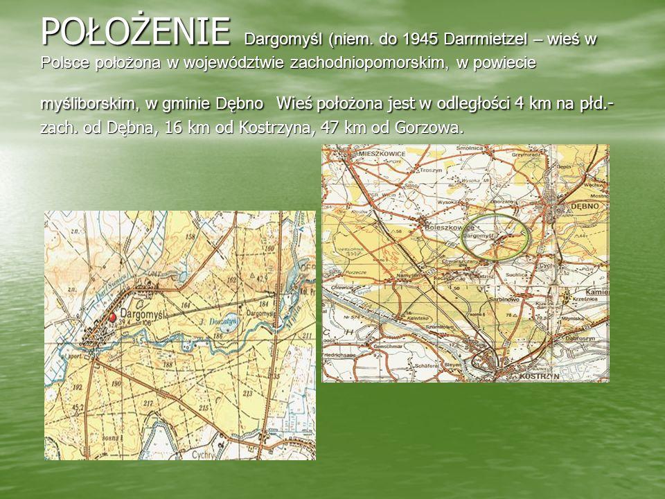POŁOŻENIE Dargomyśl (niem. do 1945 Darrmietzel – wieś w Polsce położona w województwie zachodniopomorskim, w powiecie myśliborskim, w gminie Dębno Wie