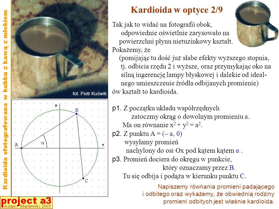 Kardioida w optyce 2/9 Kardioida sfotografowana w kubku z kawą z mlekiem Tak jak to widać na fotografii obok, odpowiednie oświetlnie zarysowało na powierzchni płynu nietuzinkowy kształt.