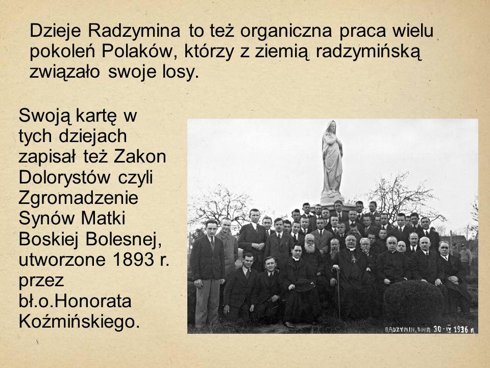 Dzieje Radzymina to też organiczna praca wielu pokoleń Polaków, którzy z ziemią radzymińską związało swoje losy. Swoją kartę w tych dziejach zapisał t