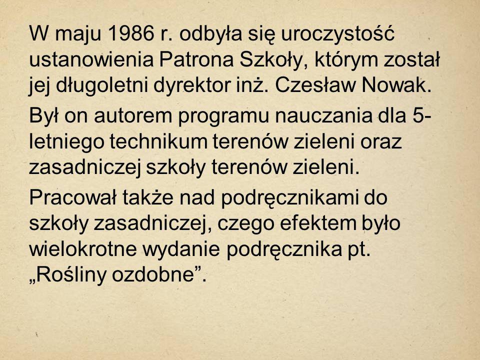 W maju 1986 r. odbyła się uroczystość ustanowienia Patrona Szkoły, którym został jej długoletni dyrektor inż. Czesław Nowak. Był on autorem programu n
