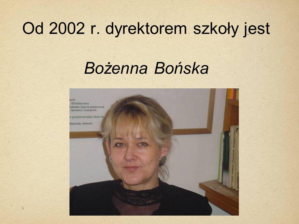 Od 2002 r. dyrektorem szkoły jest Bożenna Bońska