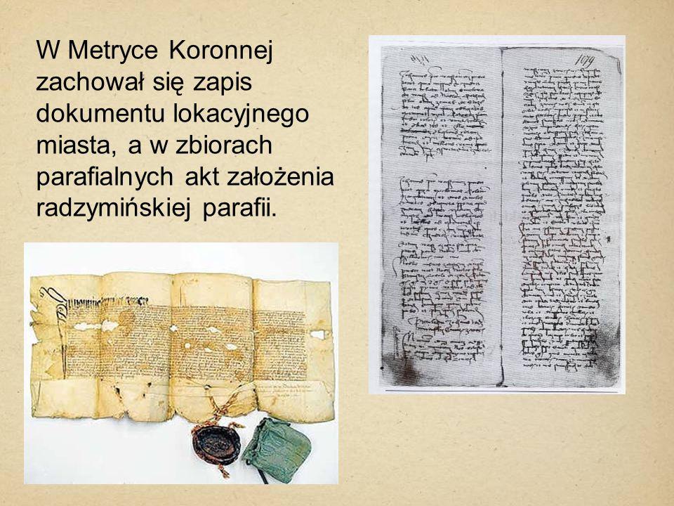 W Metryce Koronnej zachował się zapis dokumentu lokacyjnego miasta, a w zbiorach parafialnych akt założenia radzymińskiej parafii.