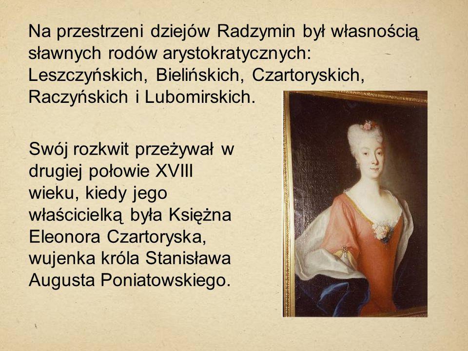 Na przestrzeni dziejów Radzymin był własnością sławnych rodów arystokratycznych: Leszczyńskich, Bielińskich, Czartoryskich, Raczyńskich i Lubomirskich